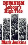 Bevanism: Labour's High Tide - Mark Jenkins