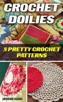 Crochet Doilies: 5 Pretty Crochet Patterns - Adrienne Adams