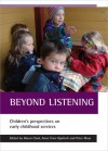 Beyond Listening: Children's Perspectives on Early Childhood Services - Alison Clark, Peter Moss, Anne Trine Kj