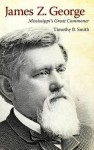 James Z. George: Mississippi's Great Commoner - Timothy B. Smith