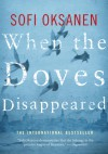 When the Doves Disappeared: A Novel - Sofi Oksanen, Lola Rogers