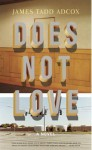 Does Not Love - James Tadd Adcox