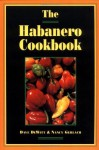 The Habanero Cookbook - Dave DeWitt, Nancy Gerlach