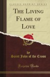 The Living Flame of Love (Classic Reprint) - John Of The Cross