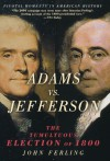 Adams vs. Jefferson: The Tumultuous Election of 1800. Pivotal Moments in American History - John Ferling