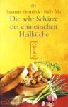 Die Acht Schätze der Chinesischen Heilküche - Susanne Hornfeck, Nelly Ma