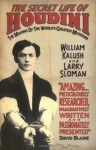 The Secret Life of Houdini: The Making of the World's Greatest Mystifier - William Kalush