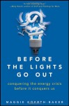 Before the Lights Go Out: Conquering the Energy Crisis Before It Conquers Us - Maggie Koerth-Baker