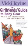 Girlfriends' Guide to Baby Gear (Girlfriends' Guides) - Vicki Iovine, Peg Rosen