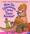 How Do Dinosaurs Clean Their Rooms? - Jane Yolen, Mark Teague