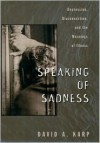 Speaking of Sadness: Depression, Disconnection, and the Meanings of Illness - David A. Karp