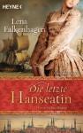 Die letzte Hanseatin: Historischer Roman - Lena Falkenhagen
