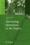 Harvesting Operations in the Tropics - John Sessions
