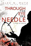 Through the Eye of a Needle: A Story of Survival - Alec N. Mutz, Brian Moore