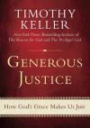 Generous Justice: How God's Grace Makes Us Just - Timothy Keller