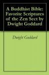 A Buddhist Bible: Favorite Scriptures of the Zen Sect by Dwight Goddard - Dwight Goddard, Mark Oxford
