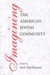 Imagining the American Jewish Community - Jack Wertheimer