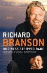 Business Stripped Bare: Adventures of a Global Entrepreneur - Richard Branson