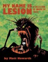 My Name Is Lesion: A Collection of Unhealthy Tales - Matt Howarth