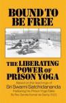 Bound to be Free: The Liberating Power of Prison Yoga - Sandra Kumari De Sachy, Swami Satchidananda