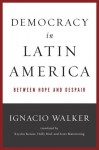 Democracy in Latin America: Between Hope and Despair - Ignacio Walker, Krystin Krause, Holly Bird, Scott Mainwaring