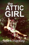 The Attic Girl - Mark Mackey