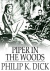 Piper in the Woods: A Short Science Fiction Novel - Philip K. Dick