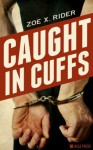 Caught In Cuffs - Zoe X. Rider
