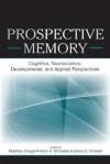 Prospective Memory: Cognitive, Neuroscience, Developmental, and Applied Perspectives - Matthias Kliegel, Mark A. McDaniel