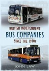British Independent Buses Since the 1970s - John Law