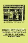 English Critical Essays (Sixteenth, Seventeenth and Eighteenth Centuries) - Edmund D. Jones