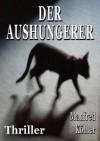 Der Aushungerer (German Edition) - Manfred Köhler