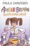 Amber Brown Wants Extra Credit - Paula Danziger, Tony Ross