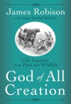 God of All Creation: Life Lessons from Pets and Wildlife - James Robison