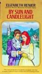 By Sun And Candlight - Elizabeth Renier