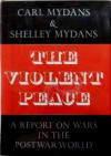 The Violent Peace: A Report On Wars In The Postwar World - Carl Mydans, Shelley Mydans