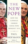 The New Pope: How the Catholic Church Chose Pope Benedict XVI - Paul Hofmann