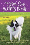 The Little Dogs' Activity Book: Fun and Frolic for a Fit Four-Legged Friend - Deborah Wood