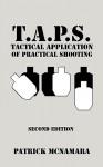 T.A.P.S. : Tactical Application of Practical Shooting - Patrick McNamara