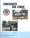 Thirteenth Air Force Story ... In World War II - Kenn C. Rust, Dana Bell