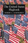 The United States Flagbook: Everything about Old Glory - Robert L. Loeffelbein, Robert H. Schuller