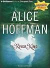 The River King - Alice Hoffman, Laural Merlington