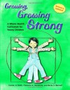 Growing, Growing Strong: A Whole Health Curriculum for Young Children - Connie Jo Smith