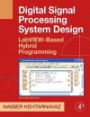Digital Signal Processing System Design: LabVIEW-Based Hybrid Programming [With CDROM] - Nasser Kehtarnavaz