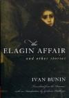 Elagin Affair and Other Stories - Ivan Bunin, Graham Hettlinger
