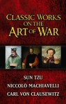 Classic Works on the Art of War (Boxed Set) - Sun Tzu, Niccolò Machiavelli, Carl von Clausewitz