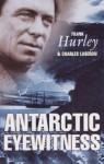 Antarctic Eyewitness - Frank Hurley