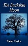 The Buckskin Moon - Glenn Taylor