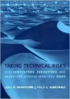 Taking Technical Risks: How Innovators, Managers, and Investors Manage Risk in High-Tech Innovations - Lewis M. Branscomb, Philip E. Auerswald