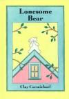 Lonesome Bear - Clay Carmichael